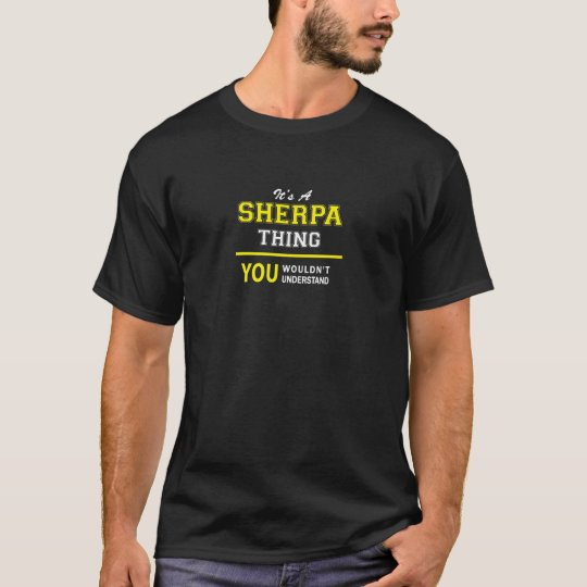 SHERPA thing, you wouldn't understand T-Shirt