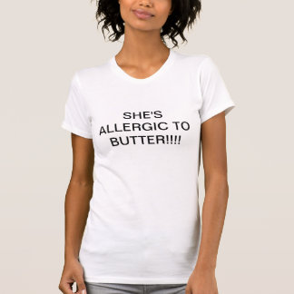 She's Allergic to Butter T-Shirt