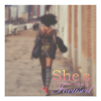 She's Finally Focused Perfect Poster