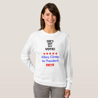 SHE'S GOT MY VOTE! Hillary Clinton for President Tee Shirts