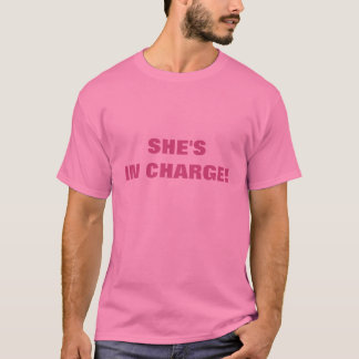 SHE'S IN CHARGE! T-Shirt