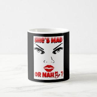 """""""She's Mad Or Nah"""" Mug"""
