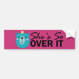 She's So OVER IT Crowned Bear Bumper Sticker