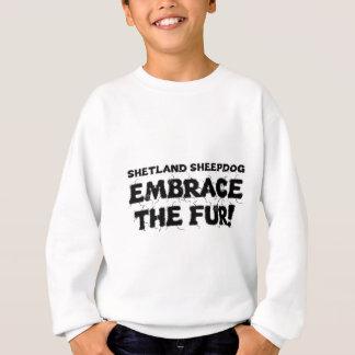 Shetland Sheepdog/Sheltie Dog Embrace The Fur Sweatshirt