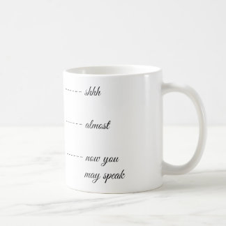 SHH ALMOST NOW YOU MAY SPEAK MUG