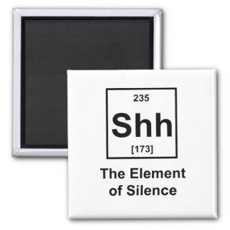 Shh, The Element of Silence Square Magnet