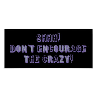 Shhh! Don't Encourage the Crazy! Poster