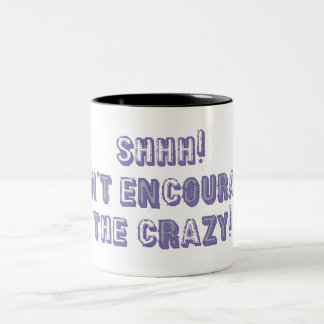 Shhh! Don't Encourage the Crazy Two-Tone Coffee Mug