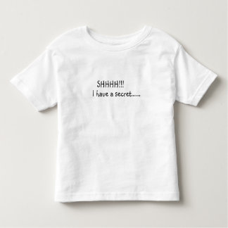 SHHH!! I have a secret.... Toddler T-shirt
