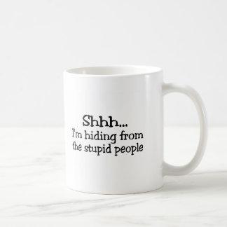 Shhh Im Hiding From The Stupid People Basic White Mug