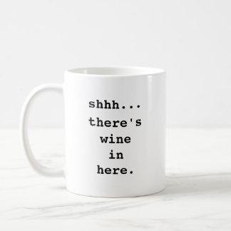Shhh There s wine in here Coffee Mug Mugs
