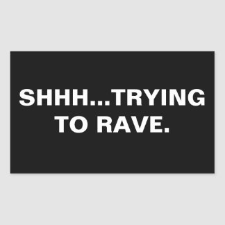 Shhh...Trying to Rave Sticker