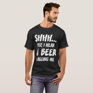Shhh... Yep, I Hear Beer Calling Me Party Animal T T-Shirt