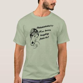 Shhhh.... I've been buying fabric! T-Shirt