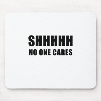 Shhhhh No One Cares Mouse Pad