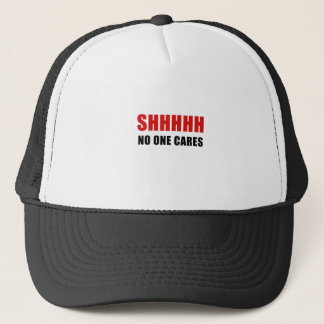 Shhhhh No One Cares Trucker Hat