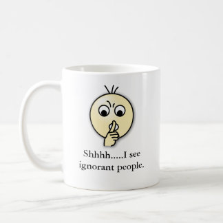 shhhhh, Shhhh.....I see ignorant people. Coffee Mug