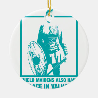 Shield Maidens Also Have A Place In Valhalla Round Ceramic Ornament