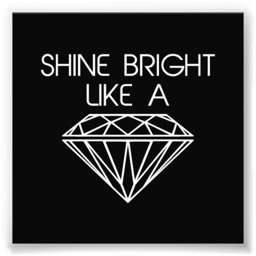 Shine Bright Like a Diamond Photograph