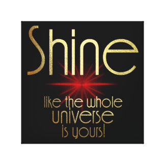 SHINE LIKE THE WHOLE UNIVERSE IS YOURS CANVAS PRINT