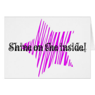 Shine On The Inside Greeting Card