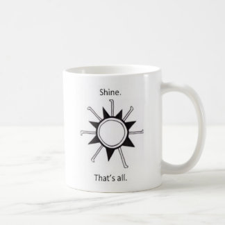 Shine. That's all. Coffee Mug