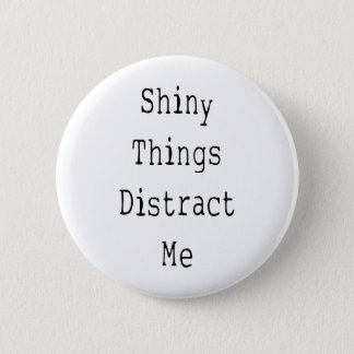 Shiny Things Distract Me 2 Inch Round Button