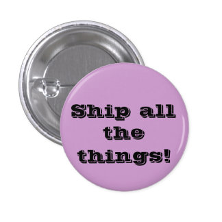 Ship all the things! Funny fangirl button