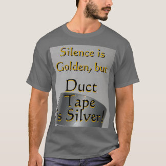 Shirt: Duct Tape is Silver T-Shirt