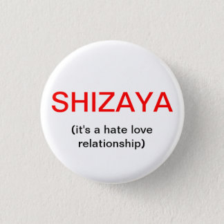 SHIZAYA, (it's a hate love relationship) 1 Inch Round Button