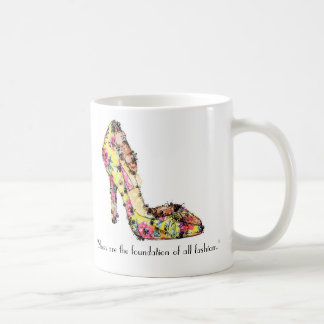 """Shoes are the foundation of all fashion."" Coffee Mug"