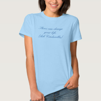 Shoes can change your life.(Ask Cinderella) Shirts