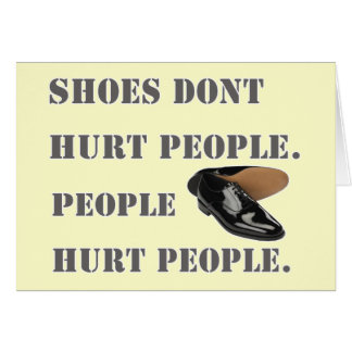 shoes dont hurt people greeting card