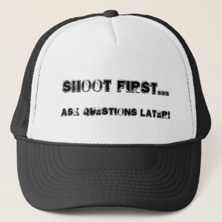 Shoot first..., Ask questions later! Trucker Hat