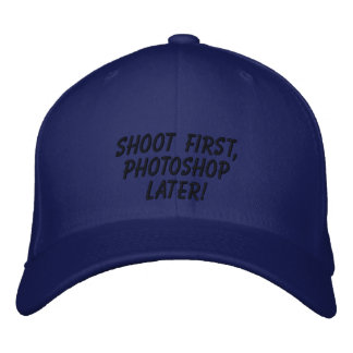 """""""Shoot First, Photoshop Later!"""" Embroidered Baseball Caps"""