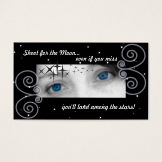 Shoot for the moon, even if you miss you'll land.. business card