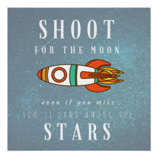 Shoot For the Moon Land Among the Stars Space Poster