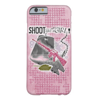 Shoot like a girl! Cover for military ladies! Barely There iPhone 6 Case
