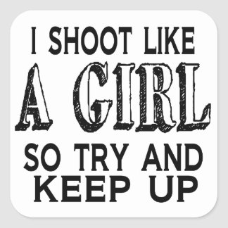 Shoot Like a Girl Try to Keep Up Square Sticker