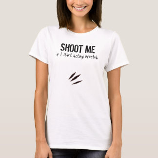 SHOOT ME if I start acting infected. T-Shirt