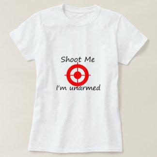 Shoot me. I'm unarmed T-Shirt