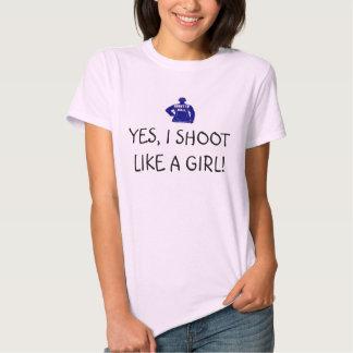 shoot to kill, YES, I SHOOT LIKE A GIRL! T-shirt