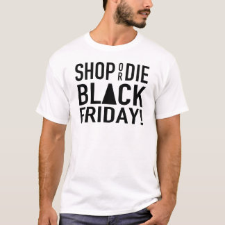 SHOP OR DIE BLACK FRIDAY T-Shirt
