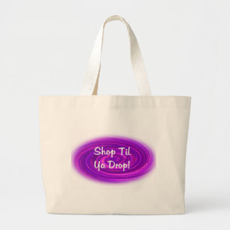 Shop Til Ya Drop Large Tote Bag
