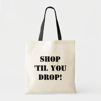 Shop 'til you drop tote bag