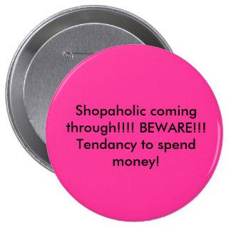 Shopaholic coming through!!!! BEWARE!!! Tendanc... 4 Inch Round Button