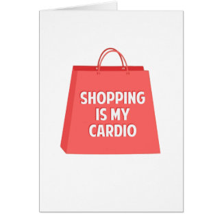 Shopping is my Cardio Card