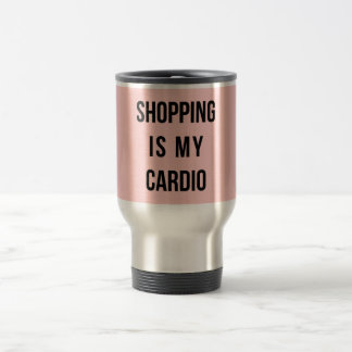 Shopping Is My Cardio on Pink Stainless Steel Travel Mug