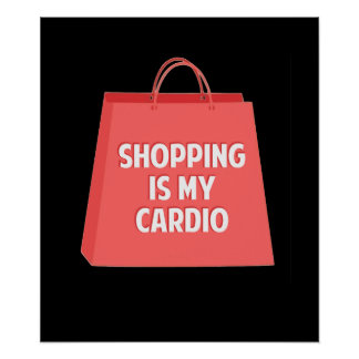 Shopping is my Cardio Poster