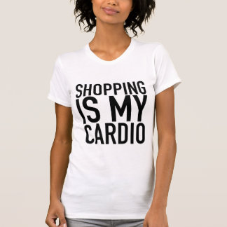 Shopping is my cardio. T-Shirt